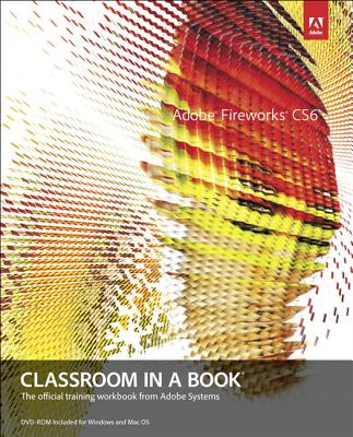 Adobe Fireworks Cs6 Classroom in a Book By Adobe Creative Team (COR)